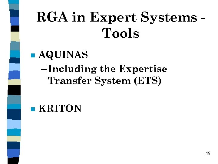 RGA in Expert Systems Tools n AQUINAS – Including the Expertise Transfer System (ETS)