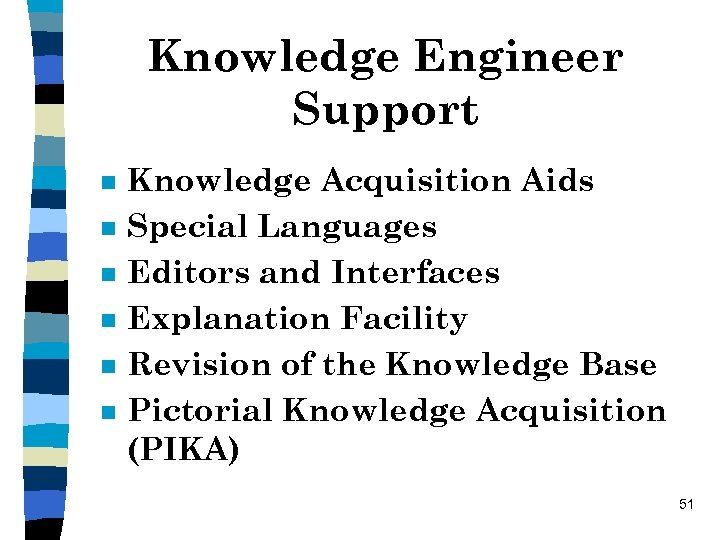 Knowledge Engineer Support n n n Knowledge Acquisition Aids Special Languages Editors and Interfaces