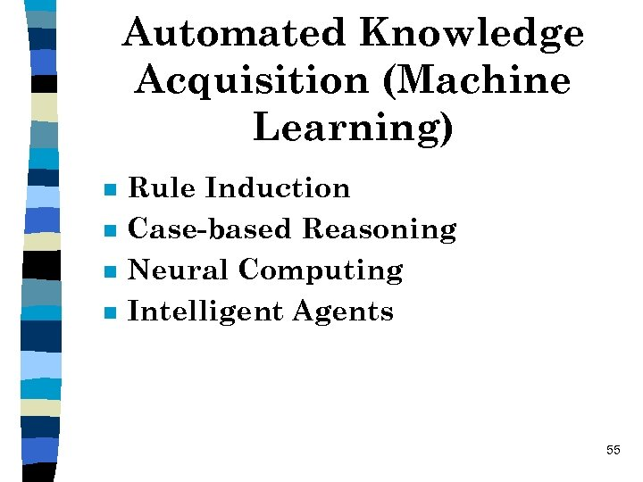 Automated Knowledge Acquisition (Machine Learning) n n Rule Induction Case-based Reasoning Neural Computing Intelligent