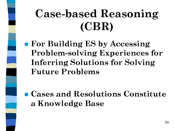 Case-based Reasoning (CBR) n For Building ES by Accessing Problem-solving Experiences for Inferring Solutions