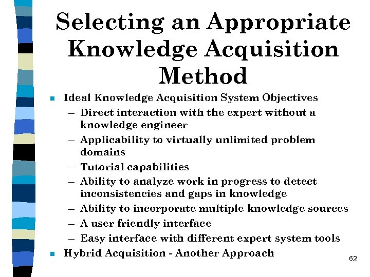 Selecting an Appropriate Knowledge Acquisition Method n n Ideal Knowledge Acquisition System Objectives –
