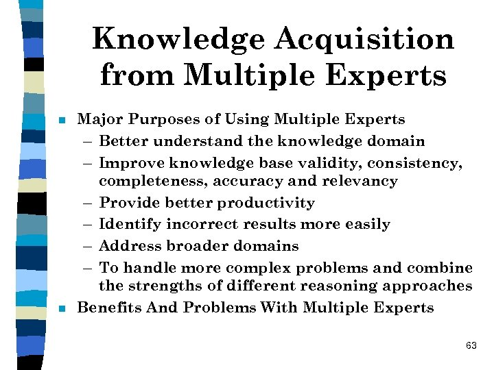 Knowledge Acquisition from Multiple Experts n n Major Purposes of Using Multiple Experts –