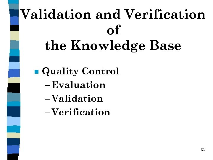 Validation and Verification of the Knowledge Base n Quality Control – Evaluation – Validation