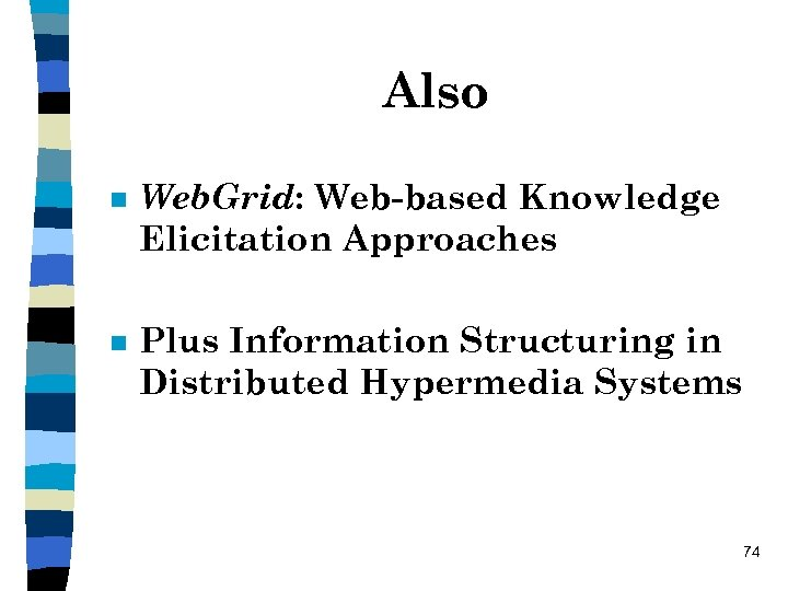 Also n Web. Grid: Web-based Knowledge Elicitation Approaches n Plus Information Structuring in Distributed