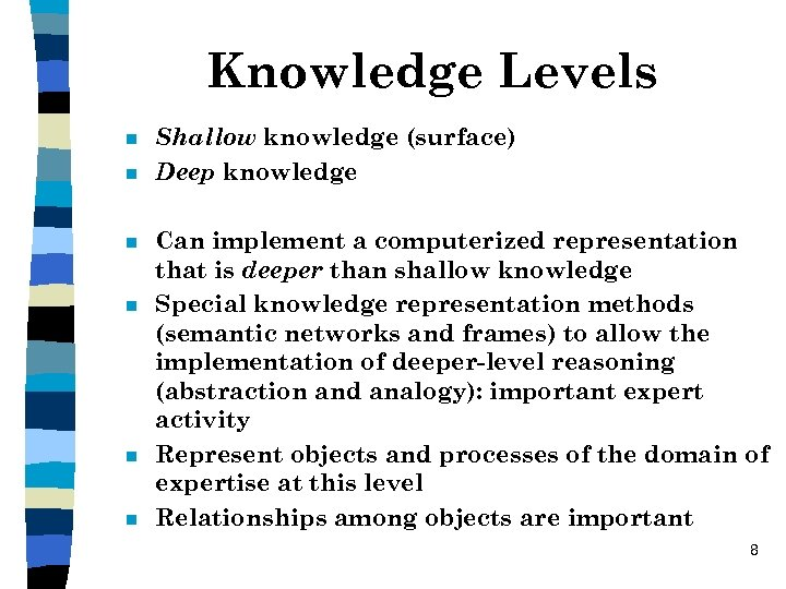 Knowledge Levels n n n Shallow knowledge (surface) Deep knowledge Can implement a computerized
