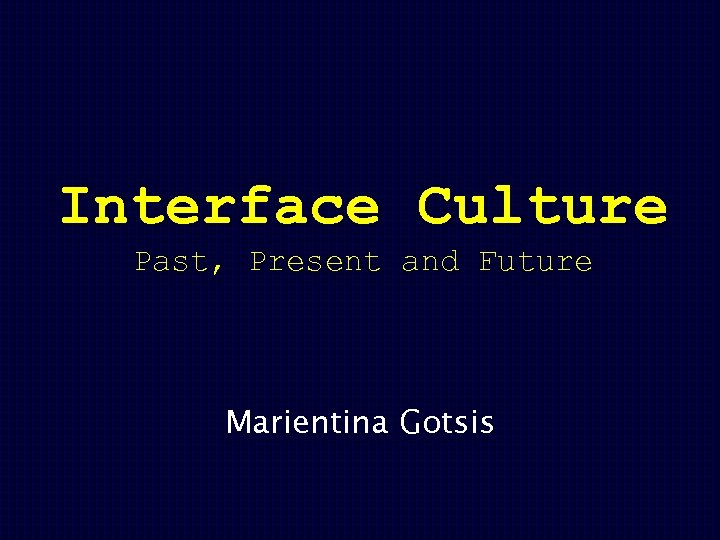 Interface Culture Past, Present and Future Marientina Gotsis