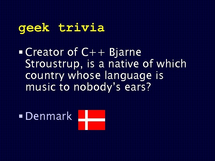 geek trivia § Creator of C++ Bjarne Stroustrup, is a native of which country