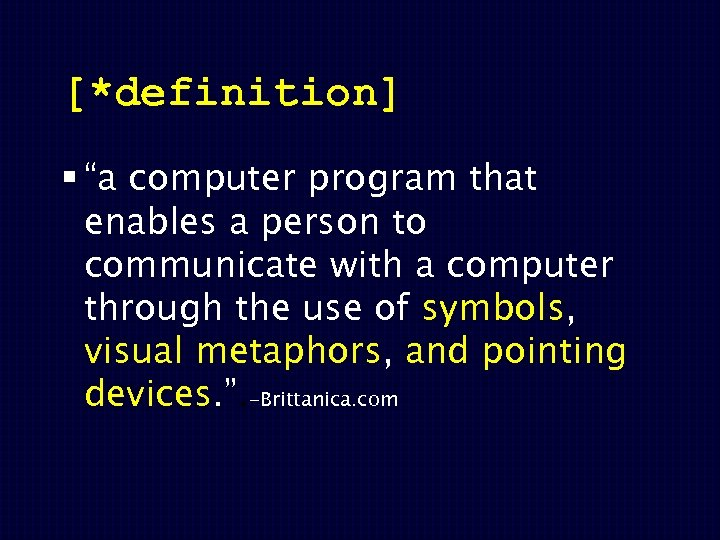 "[*definition] § ""a computer program that enables a person to communicate with a computer"