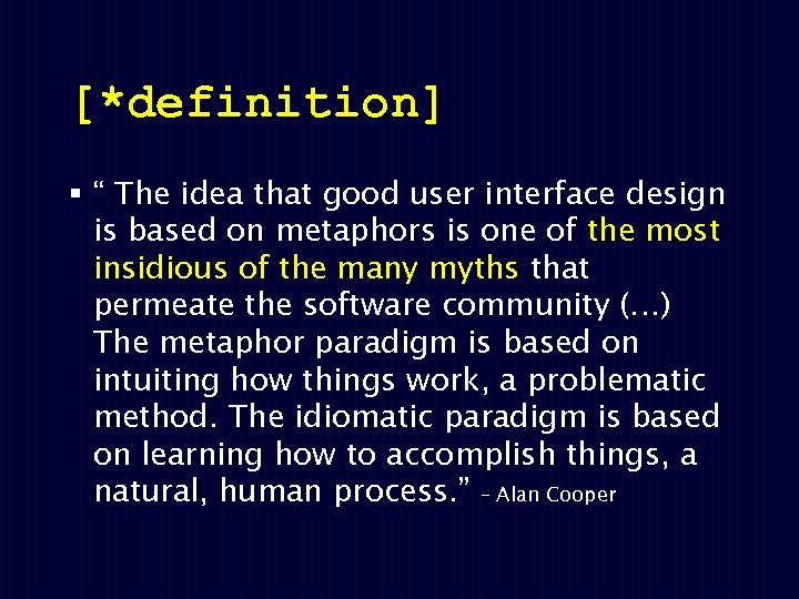 "[*definition] § "" The idea that good user interface design is based on metaphors"