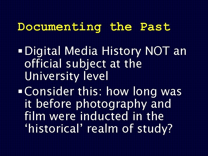 Documenting the Past § Digital Media History NOT an official subject at the University
