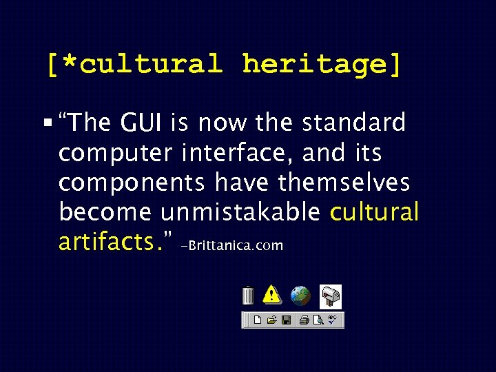 "[*cultural heritage] § ""The GUI is now the standard computer interface, and its components"