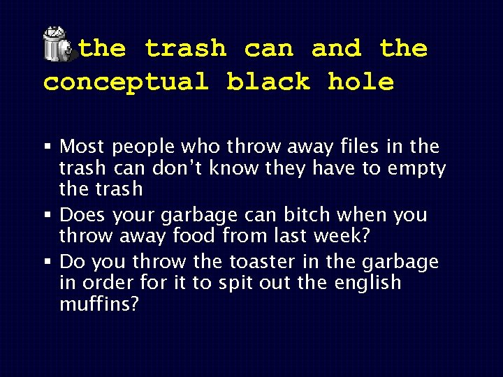 the trash can and the conceptual black hole § Most people who throw away