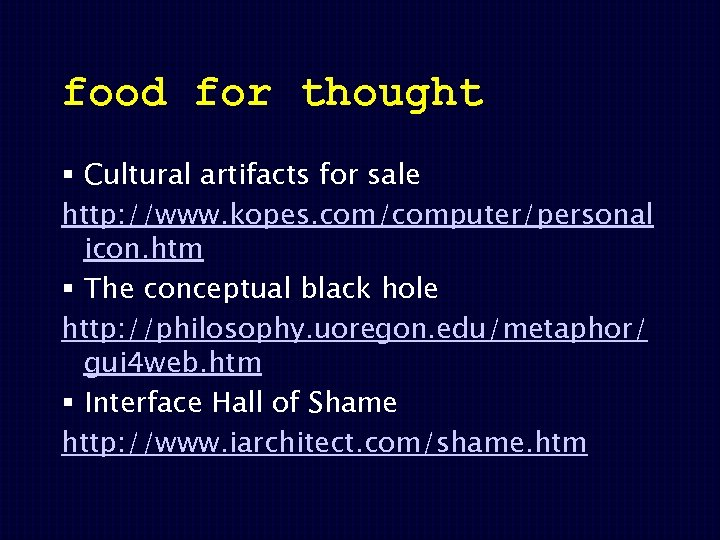 food for thought § Cultural artifacts for sale http: //www. kopes. com/computer/personal icon. htm