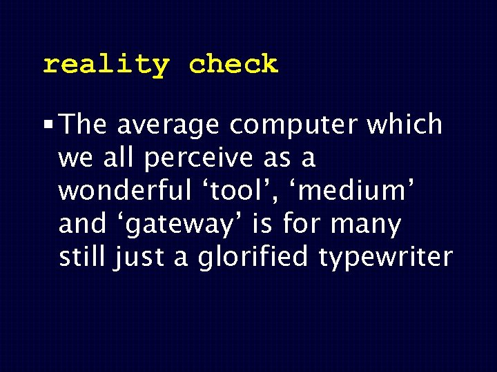 reality check § The average computer which we all perceive as a wonderful 'tool',