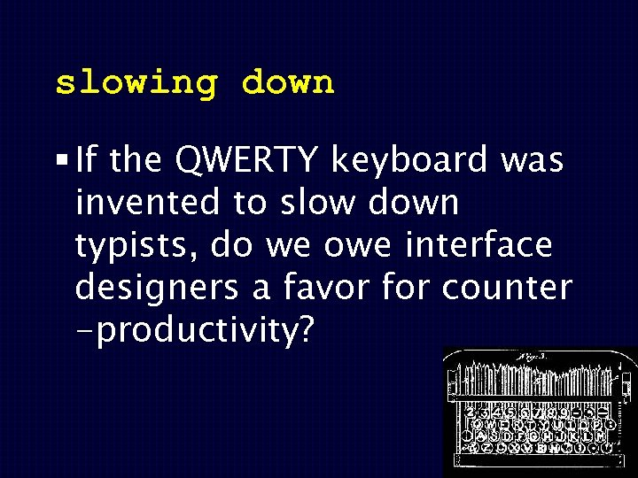 slowing down § If the QWERTY keyboard was invented to slow down typists, do