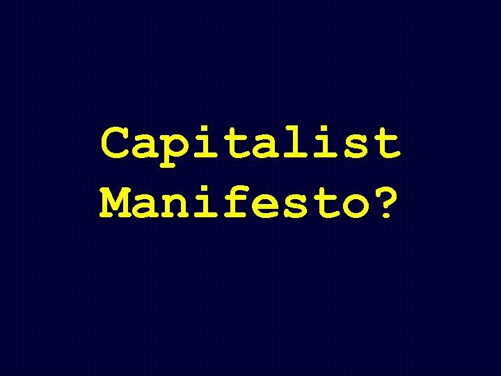 Capitalist Manifesto?