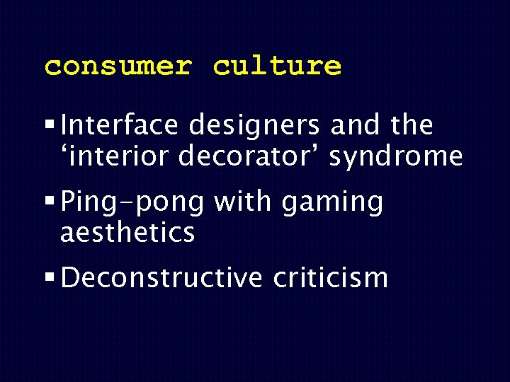 consumer culture § Interface designers and the 'interior decorator' syndrome § Ping-pong with gaming
