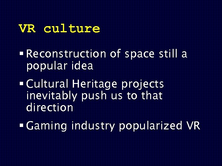 VR culture § Reconstruction of space still a popular idea § Cultural Heritage projects
