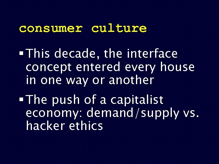 consumer culture § This decade, the interface concept entered every house in one way