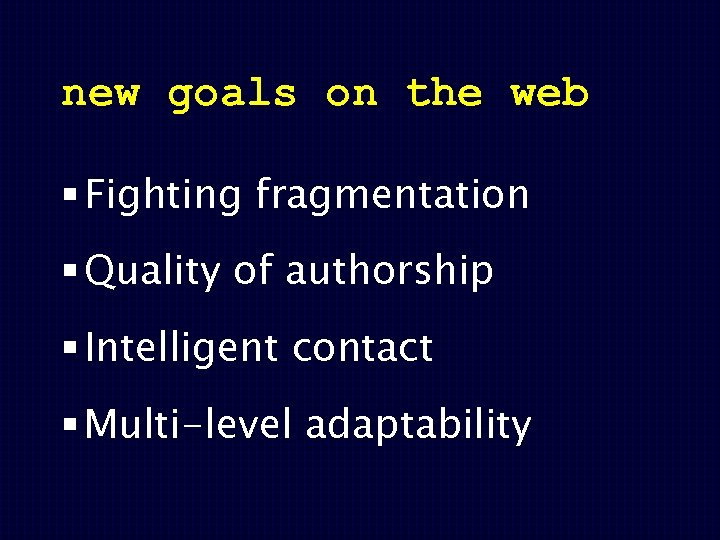 new goals on the web § Fighting fragmentation § Quality of authorship § Intelligent