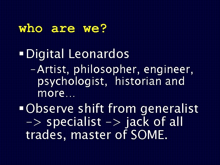 who are we? § Digital Leonardos – Artist, philosopher, engineer, psychologist, historian and more…