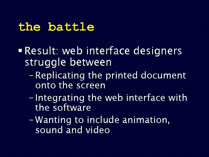 the battle § Result: web interface designers struggle between – Replicating the printed document