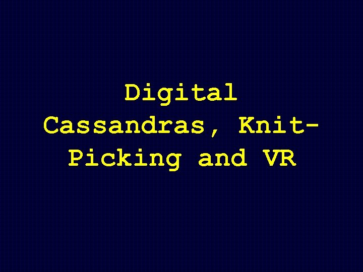 Digital Cassandras, Knit. Picking and VR
