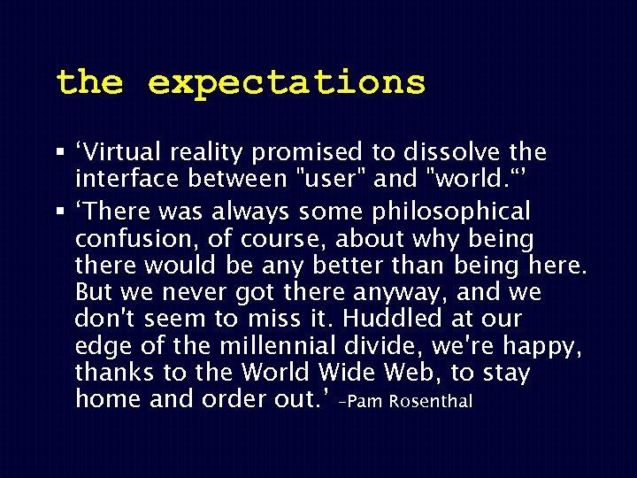the expectations § 'Virtual reality promised to dissolve the interface between