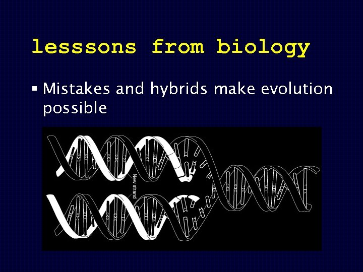 lesssons from biology § Mistakes and hybrids make evolution possible