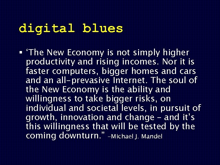 digital blues § 'The New Economy is not simply higher productivity and rising incomes.