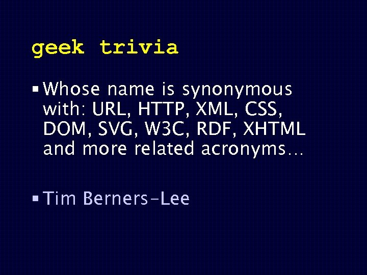geek trivia § Whose name is synonymous with: URL, HTTP, XML, CSS, DOM, SVG,