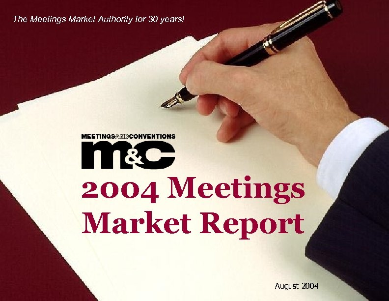 The Meetings Market Authority for 30 years! 2004 Meetings Market Report August 2004