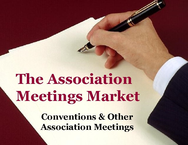 The Association Meetings Market Conventions & Other Association Meetings