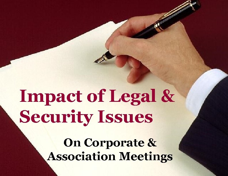 Impact of Legal & Security Issues On Corporate & Association Meetings