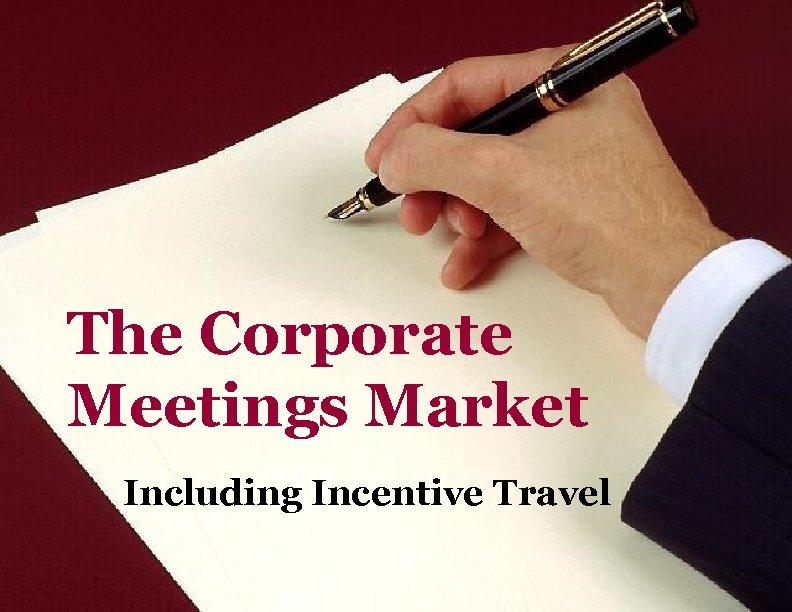 The Corporate Meetings Market Including Incentive Travel