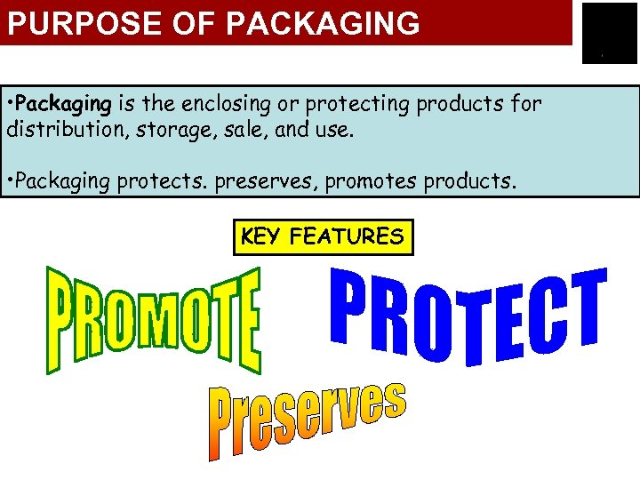 PURPOSE OF PACKAGING • Packaging is the enclosing or protecting products for distribution, storage,