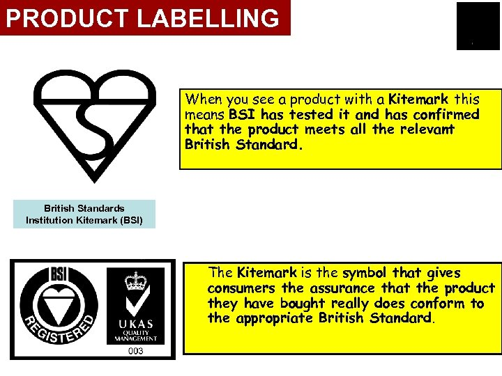 PRODUCT LABELLING When you see a product with a Kitemark this means BSI has