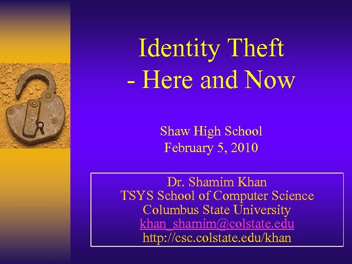 Identity Theft - Here and Now Shaw High School February 5, 2010 Dr. Shamim
