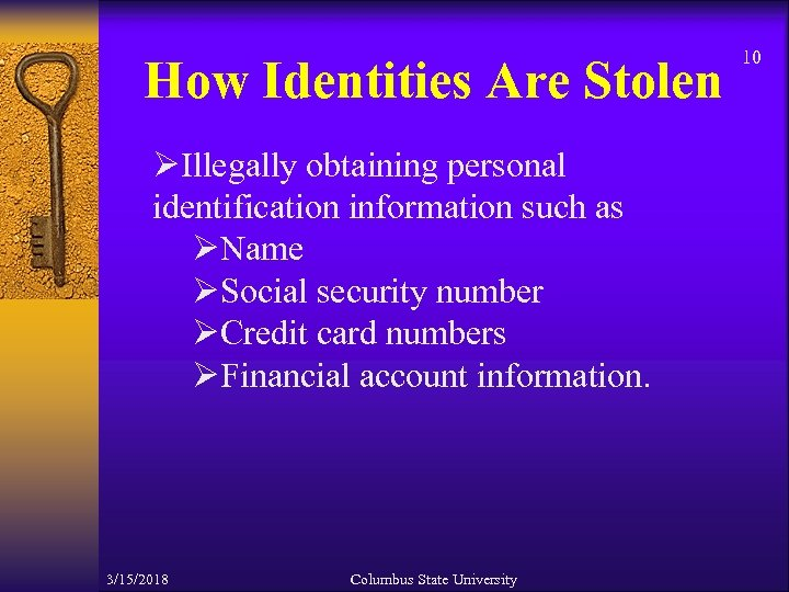 How Identities Are Stolen ØIllegally obtaining personal identification information such as ØName ØSocial security