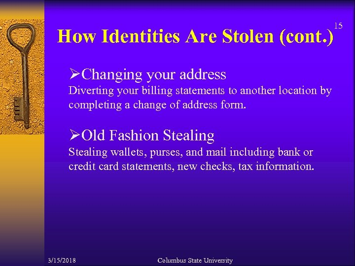 15 How Identities Are Stolen (cont. ) ØChanging your address Diverting your billing statements