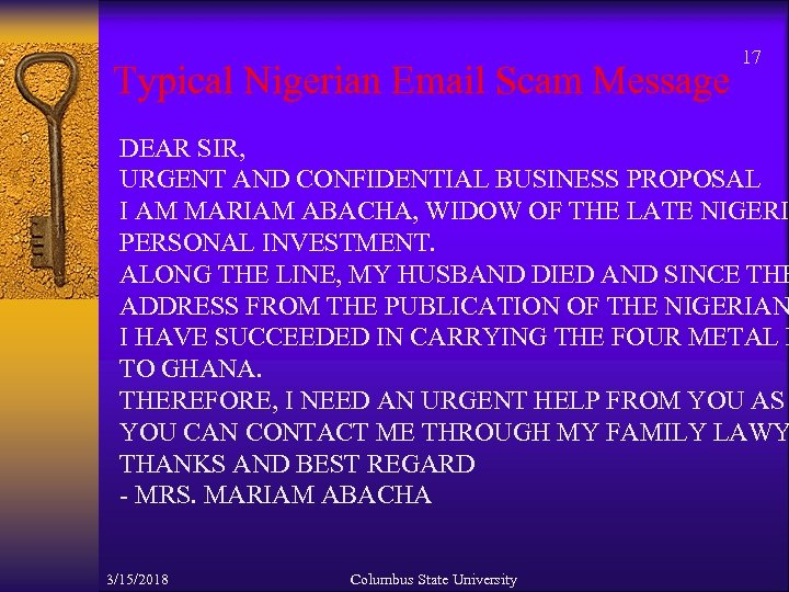 Typical Nigerian Email Scam Message 17 DEAR SIR, URGENT AND CONFIDENTIAL BUSINESS PROPOSAL I