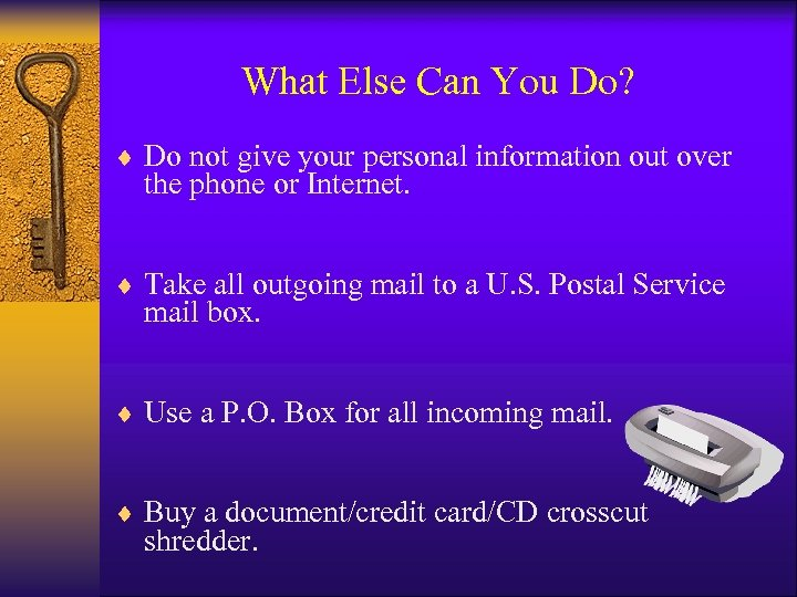 What Else Can You Do? ¨ Do not give your personal information out over