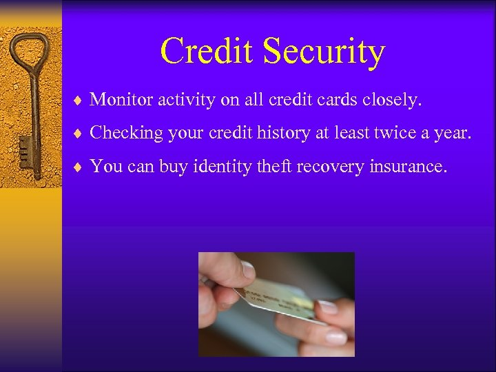 Credit Security ¨ Monitor activity on all credit cards closely. ¨ Checking your credit