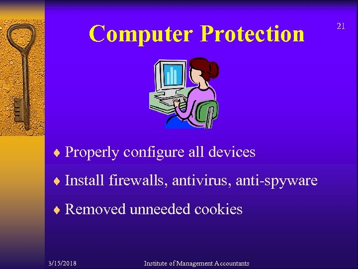 Computer Protection ¨ Properly configure all devices ¨ Install firewalls, antivirus, anti-spyware ¨ Removed
