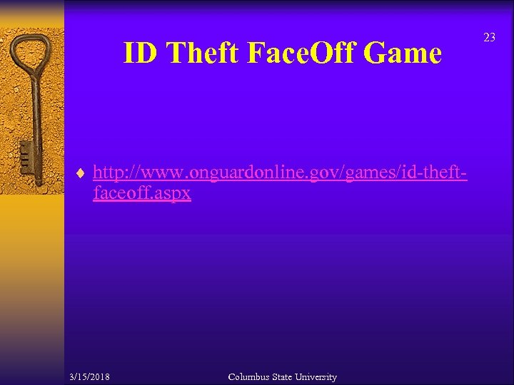 ID Theft Face. Off Game ¨ http: //www. onguardonline. gov/games/id-theft- faceoff. aspx 3/15/2018 Columbus
