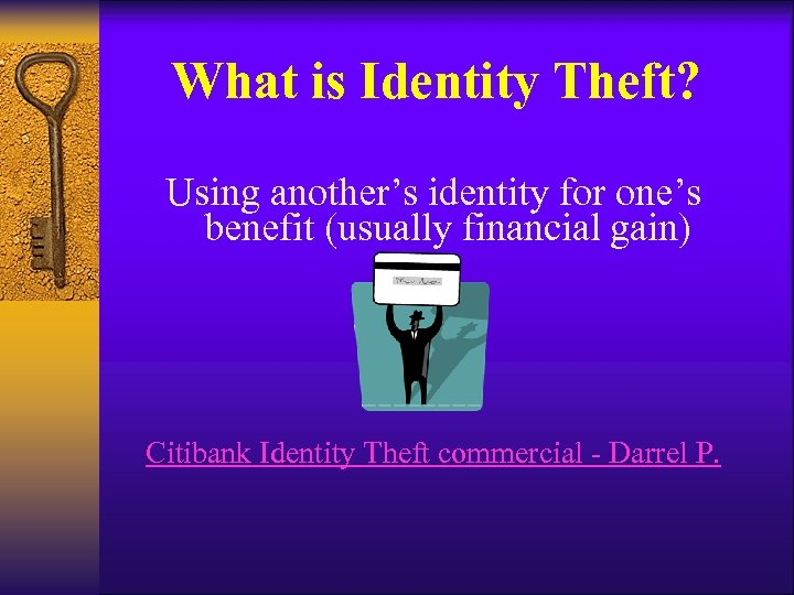 What is Identity Theft? Using another's identity for one's benefit (usually financial gain) Citibank