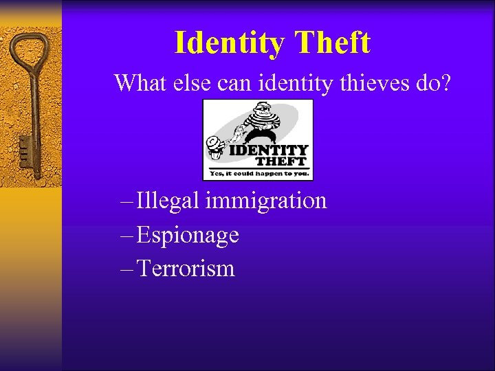 Identity Theft What else can identity thieves do? – Illegal immigration – Espionage –