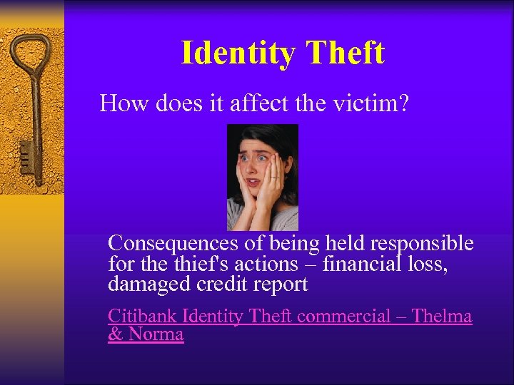 Identity Theft How does it affect the victim? Consequences of being held responsible for
