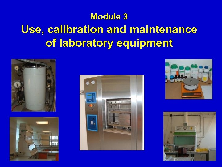 Module 3 Use, calibration and maintenance of laboratory equipment 1