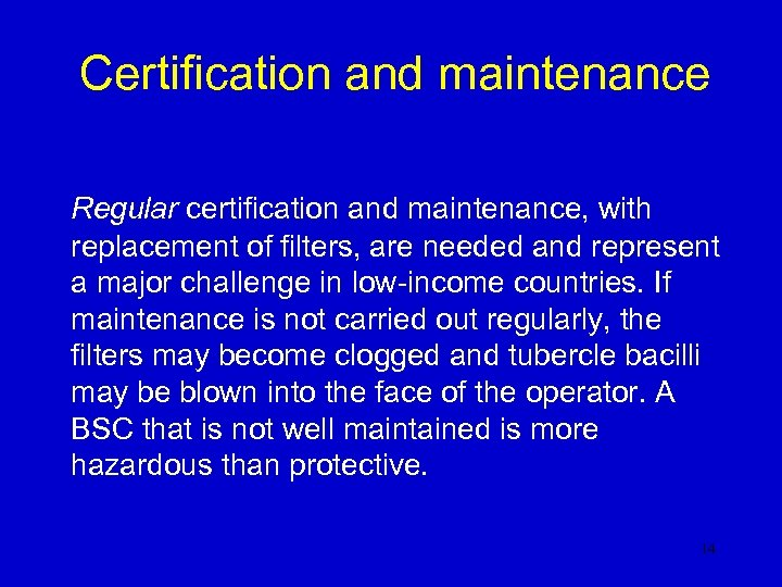 Certification and maintenance Regular certification and maintenance, with replacement of filters, are needed and
